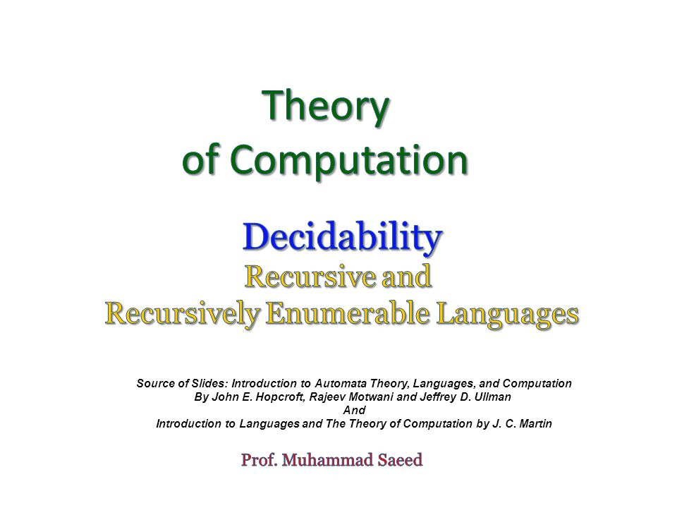 Source of Slides: Introduction to Automata Theory, Languages, and Computation By John E. Hopcroft, Rajeev Motwani and Jeffrey D. Ullman And Introducti