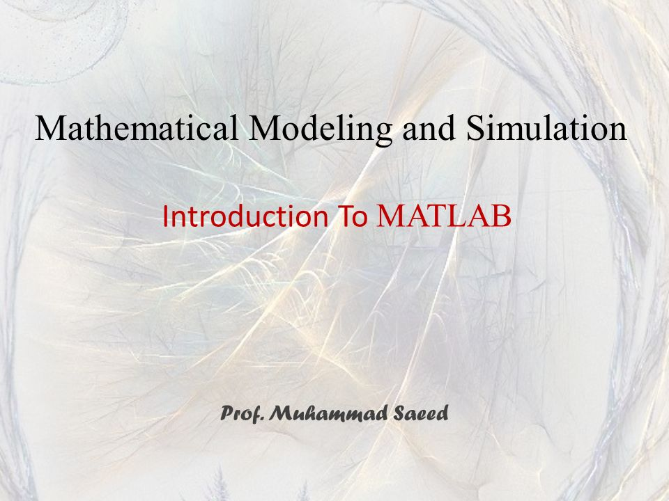 Introduction To MATLAB Prof. Muhammad Saeed Mathematical Modeling and Simulation