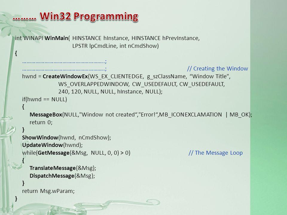 LRESULT CALLBACK WndProc(HWND hwnd, UINT msg, WPARAM wParam, LPARAM lParam) { switch(msg) { case WM_CLOSE: DestroyWindow(hwnd); break; case WM_DESTROY: PostQuitMessage(0); break; default: return DefWindowProc(hwnd, msg, wParam, lParam); } return 0; }