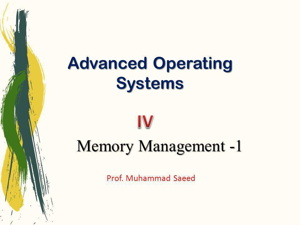 Advanced Operating Systems Prof. Muhammad Saeed Memory Management -1
