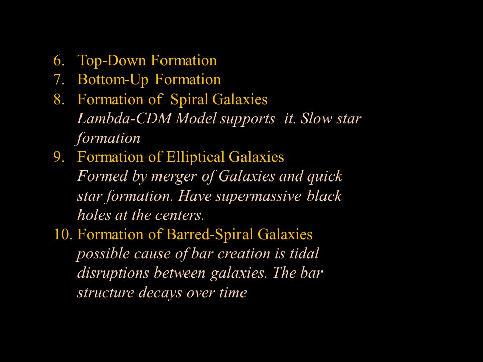 6.Top-Down Formation 7.Bottom-Up Formation 8.Formation of Spiral Galaxies Lambda-CDM Model supports it.