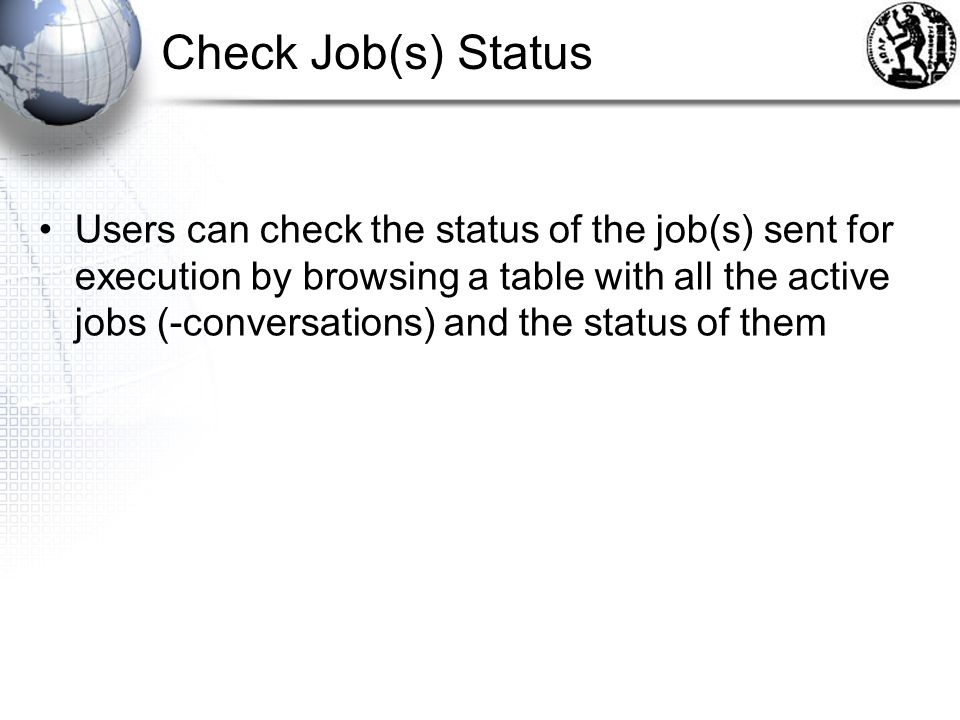 Check Job(s) Status Users can check the status of the job(s) sent for execution by browsing a table with all the active jobs (-conversations) and the status of them