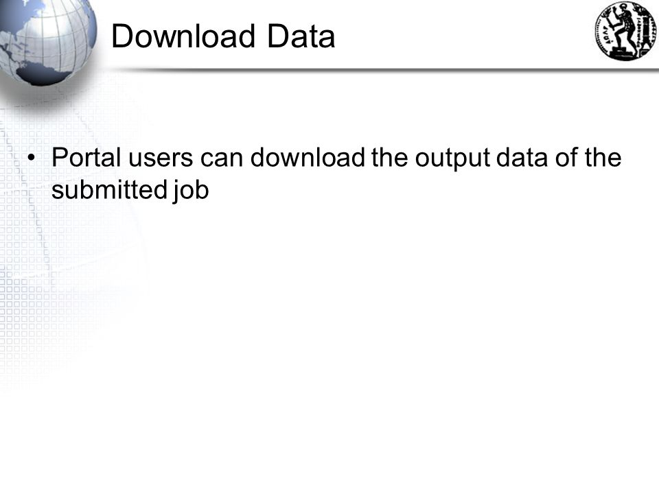 Download Data Portal users can download the output data of the submitted job