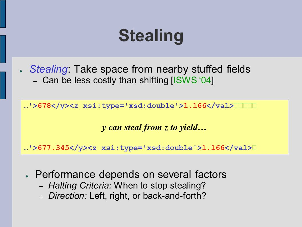 Stealing Stealing: Take space from nearby stuffed fields – Can be less costly than shifting [ISWS 04] Performance depends on several factors – Halting