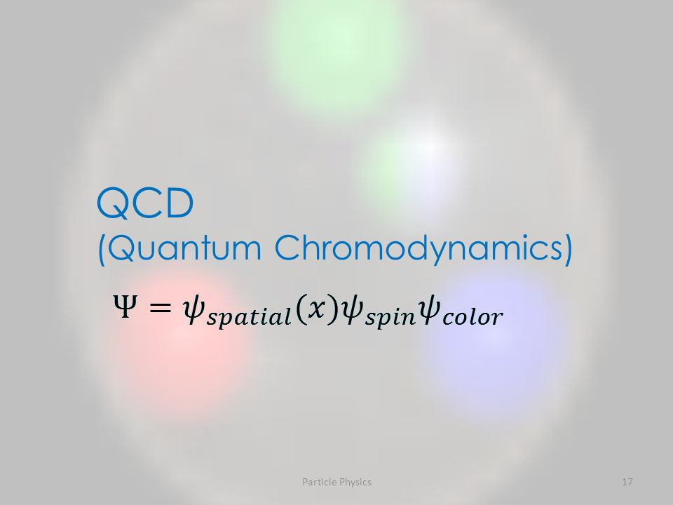 Particle Physics17 QCD (Quantum Chromodynamics)