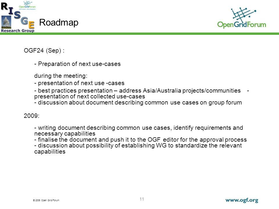 © 2006 Open Grid Forum 11 Roadmap OGF24 (Sep) : - Preparation of next use-cases during the meeting: - presentation of next use -cases - best practices