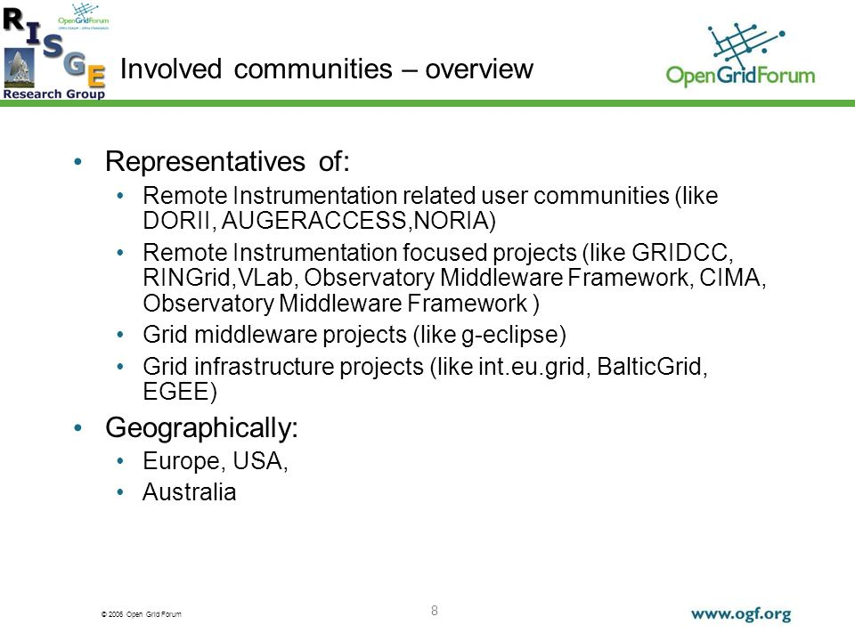 © 2006 Open Grid Forum 8 Involved communities – overview Representatives of: Remote Instrumentation related user communities (like DORII, AUGERACCESS,