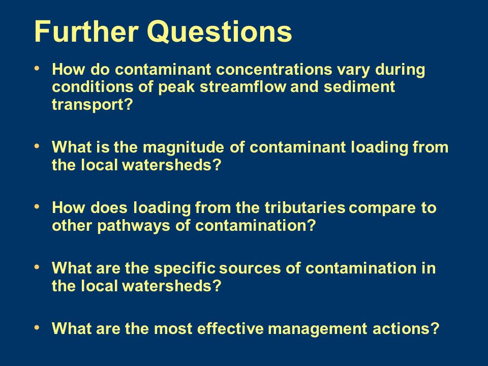 Further Questions How do contaminant concentrations vary during conditions of peak streamflow and sediment transport.