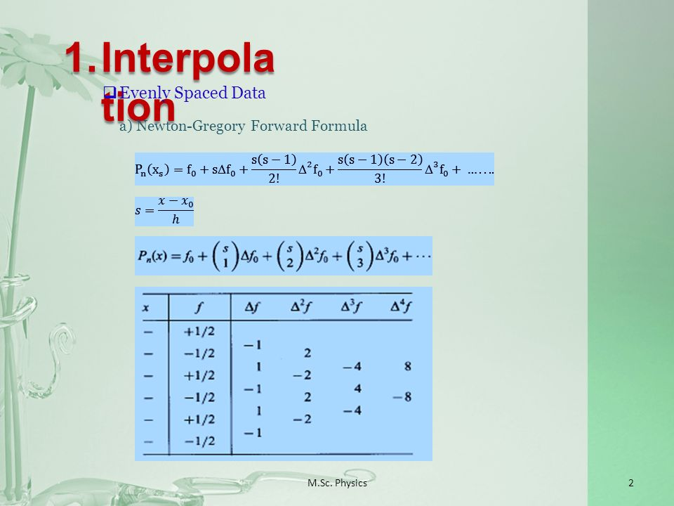 2M.Sc. Physics 1.Interpola tion a)Newton-Gregory Forward Formula Evenly Spaced Data