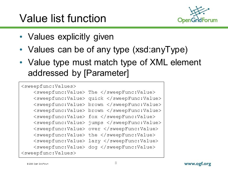© 2006 Open Grid Forum 8 Value list function Values explicitly given Values can be of any type (xsd:anyType) Value type must match type of XML element addressed by [Parameter] The quick brown fox jumps over the lazy dog