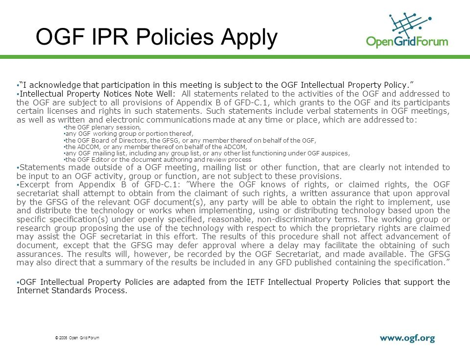 © 2006 Open Grid Forum OGF IPR Policies Apply I acknowledge that participation in this meeting is subject to the OGF Intellectual Property Policy.