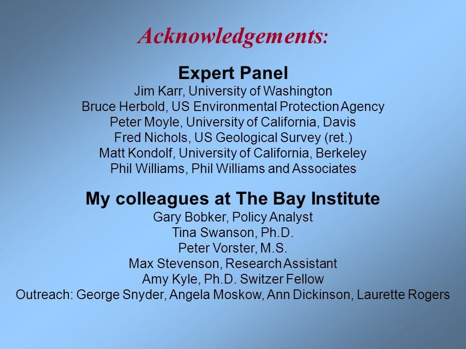 Acknowledgements : Expert Panel Jim Karr, University of Washington Bruce Herbold, US Environmental Protection Agency Peter Moyle, University of Califo