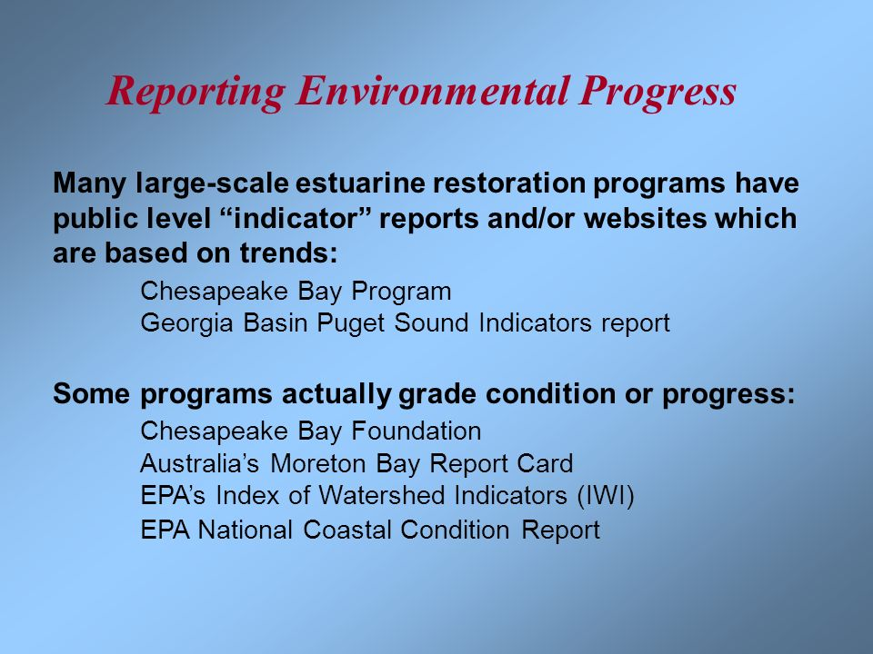 Reporting Environmental Progress Many large-scale estuarine restoration programs have public level indicator reports and/or websites which are based o