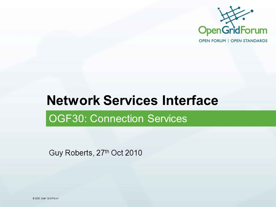 © 2006 Open Grid Forum Network Services Interface OGF30: Connection Services Guy Roberts, 27 th Oct 2010