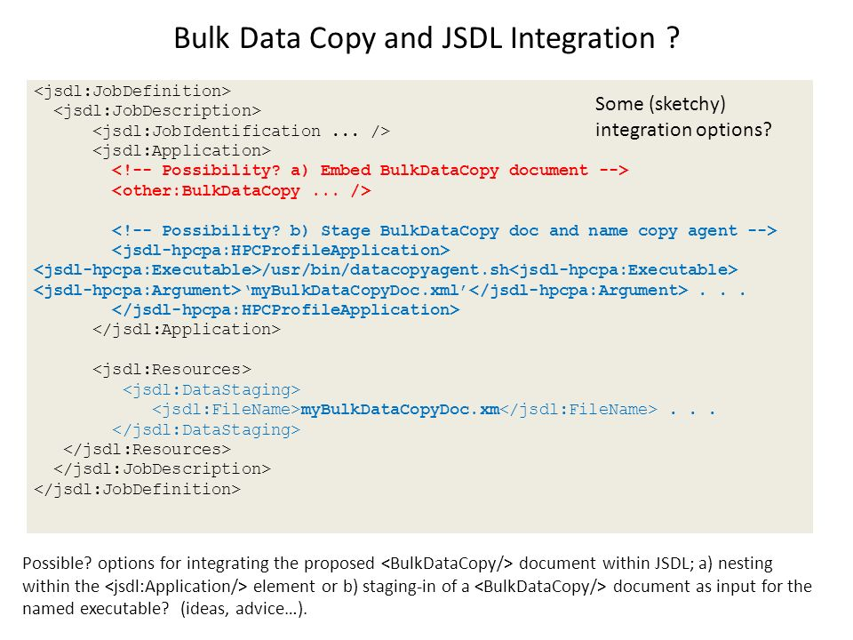 Bulk Data Copy and JSDL Integration . /usr/bin/datacopyagent.sh myBulkDataCopyDoc.xml...