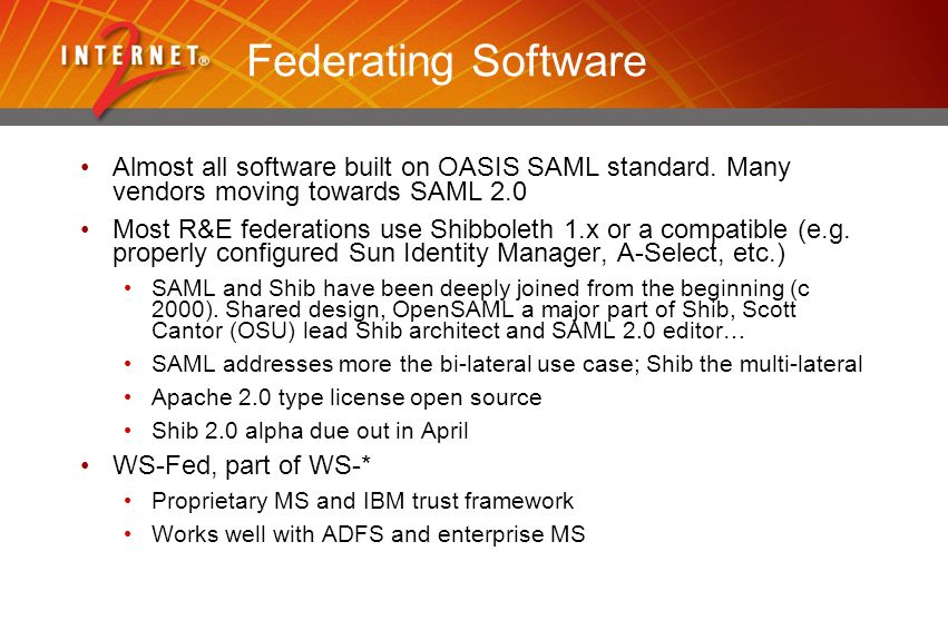 Federating Software Almost all software built on OASIS SAML standard.