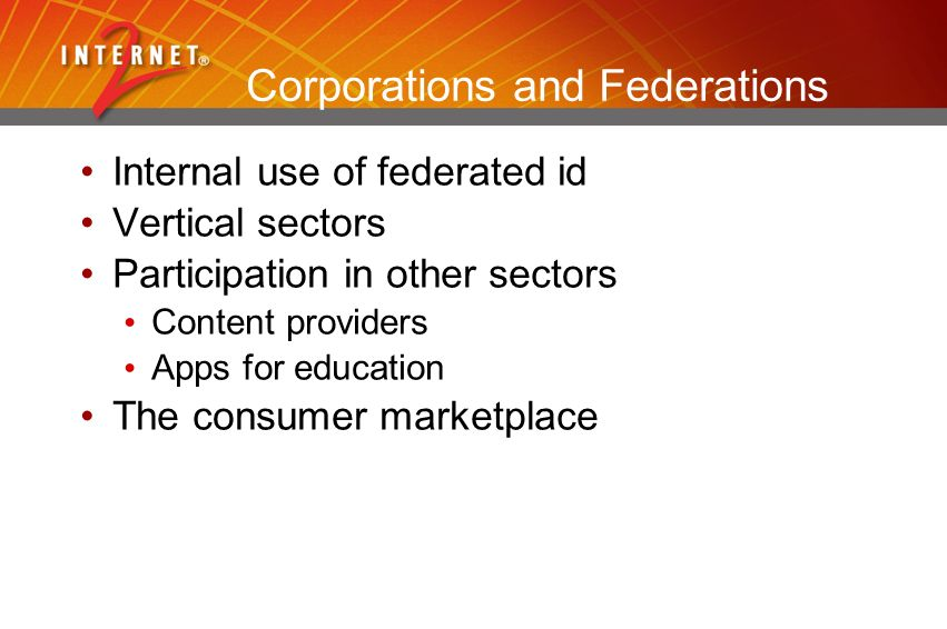 Corporations and Federations Internal use of federated id Vertical sectors Participation in other sectors Content providers Apps for education The con