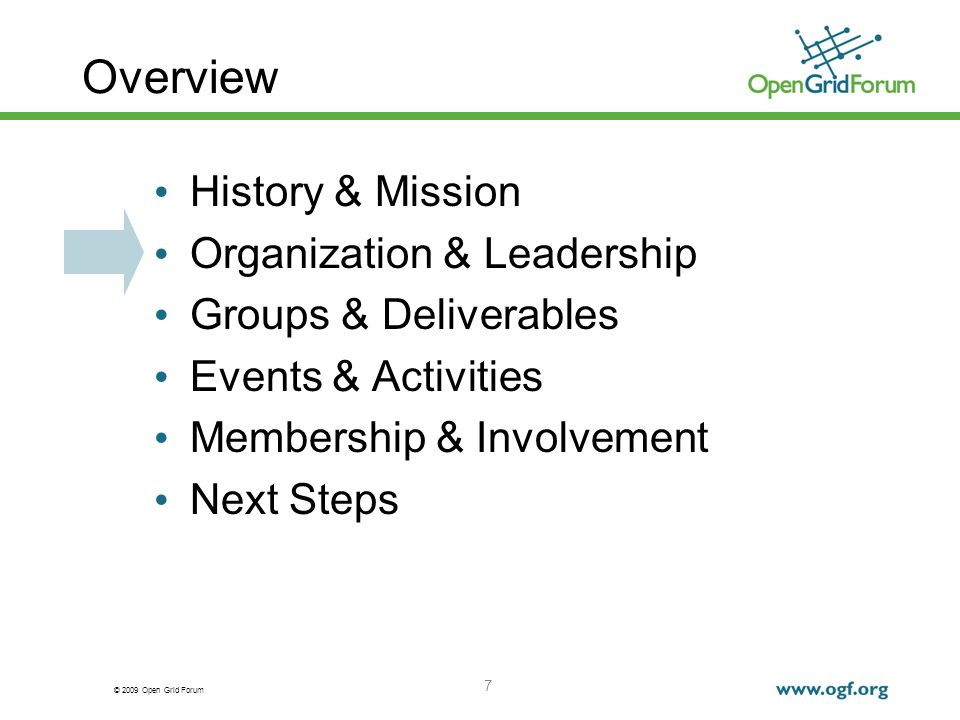 © 2009 Open Grid Forum 7 Overview History & Mission Organization & Leadership Groups & Deliverables Events & Activities Membership & Involvement Next Steps