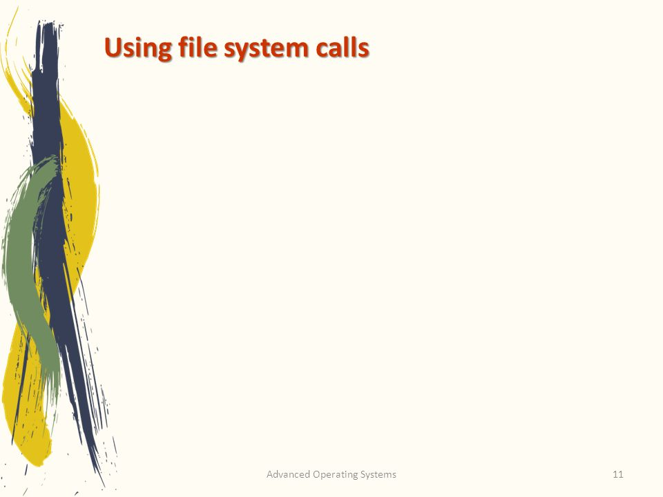 Advanced Operating Systems11 Using file system calls