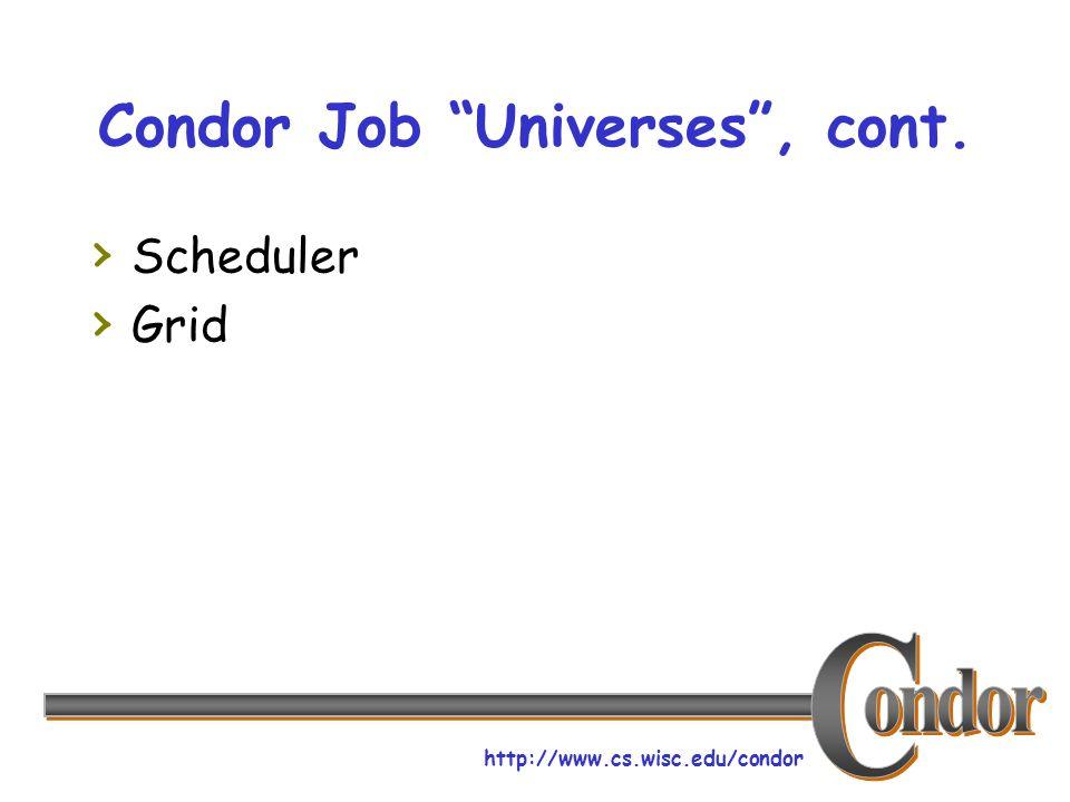 http://www.cs.wisc.edu/condor Condor Job Universes, cont. Scheduler Grid