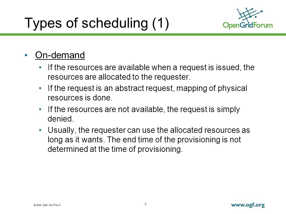 © 2006 Open Grid Forum 4 Types of scheduling (1) On-demand If the resources are available when a request is issued, the resources are allocated to the requester.