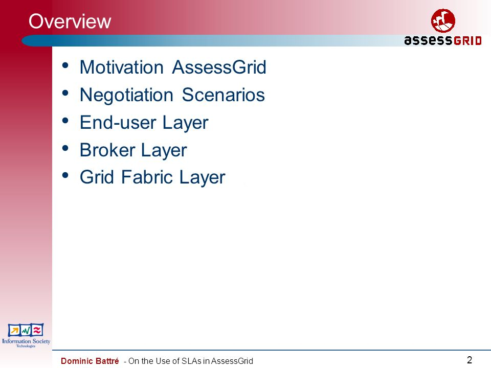 Dominic Battré - On the Use of SLAs in AssessGrid 2 Overview Motivation AssessGrid Negotiation Scenarios End-user Layer Broker Layer Grid Fabric Layer
