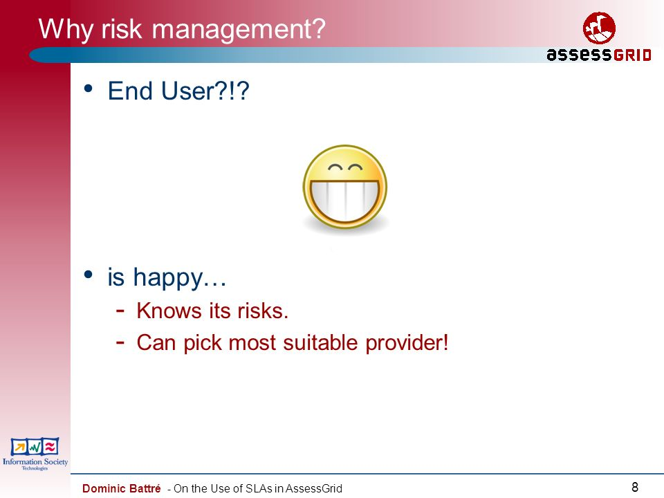 Dominic Battré - On the Use of SLAs in AssessGrid 8 Why risk management.