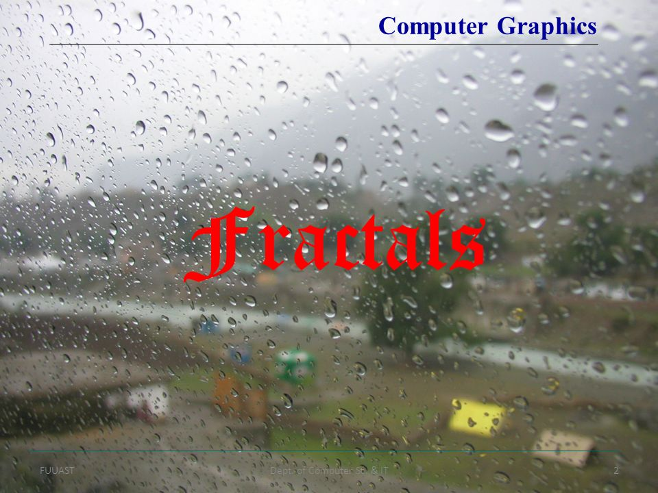 FUUASTDept. of Computer Sc. & IT2 Computer Graphics Fractals