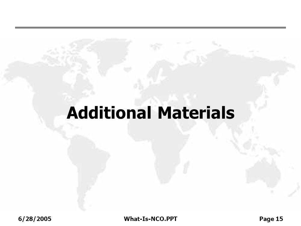 6/28/2005What-Is-NCO.PPT Page 15 Additional Materials