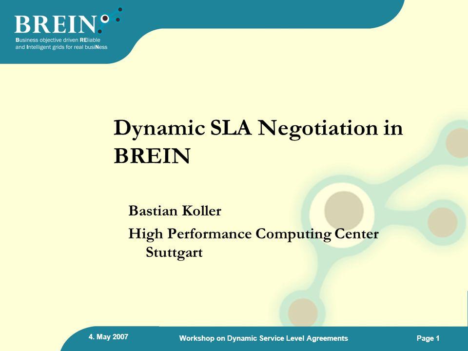 4. May 2007 Workshop on Dynamic Service Level AgreementsPage 1 Dynamic SLA Negotiation in BREIN Bastian Koller High Performance Computing Center Stutt