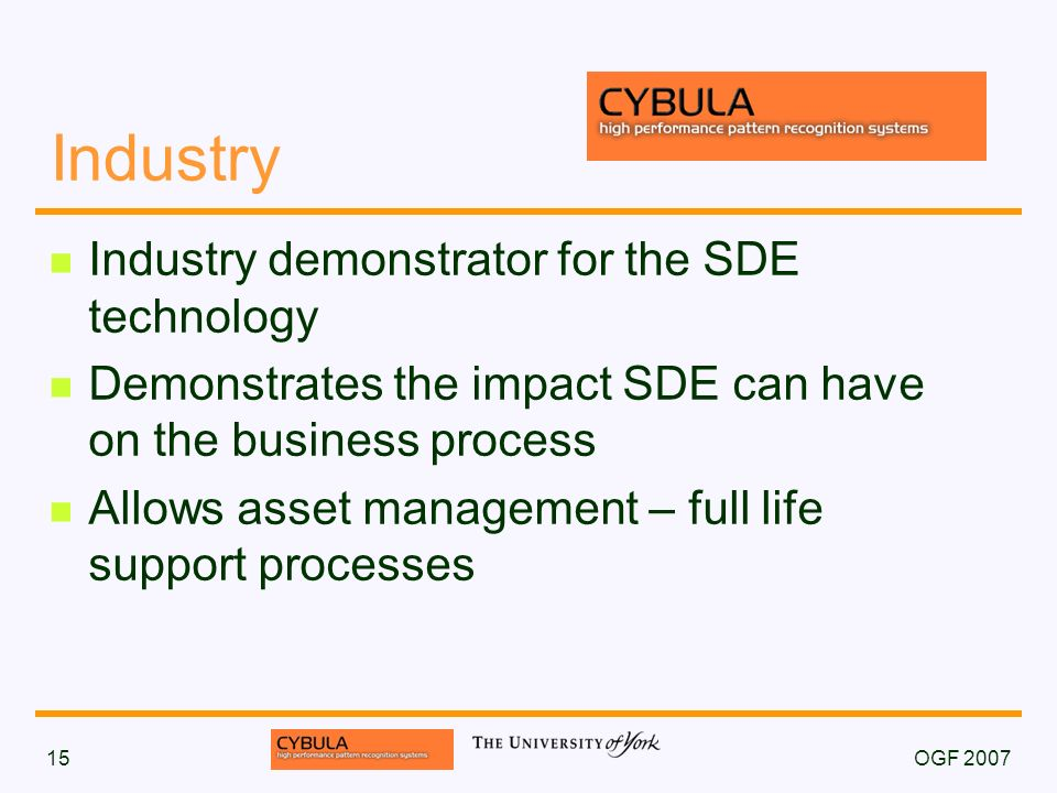 OGF 200715 Industry Industry demonstrator for the SDE technology Demonstrates the impact SDE can have on the business process Allows asset management – full life support processes