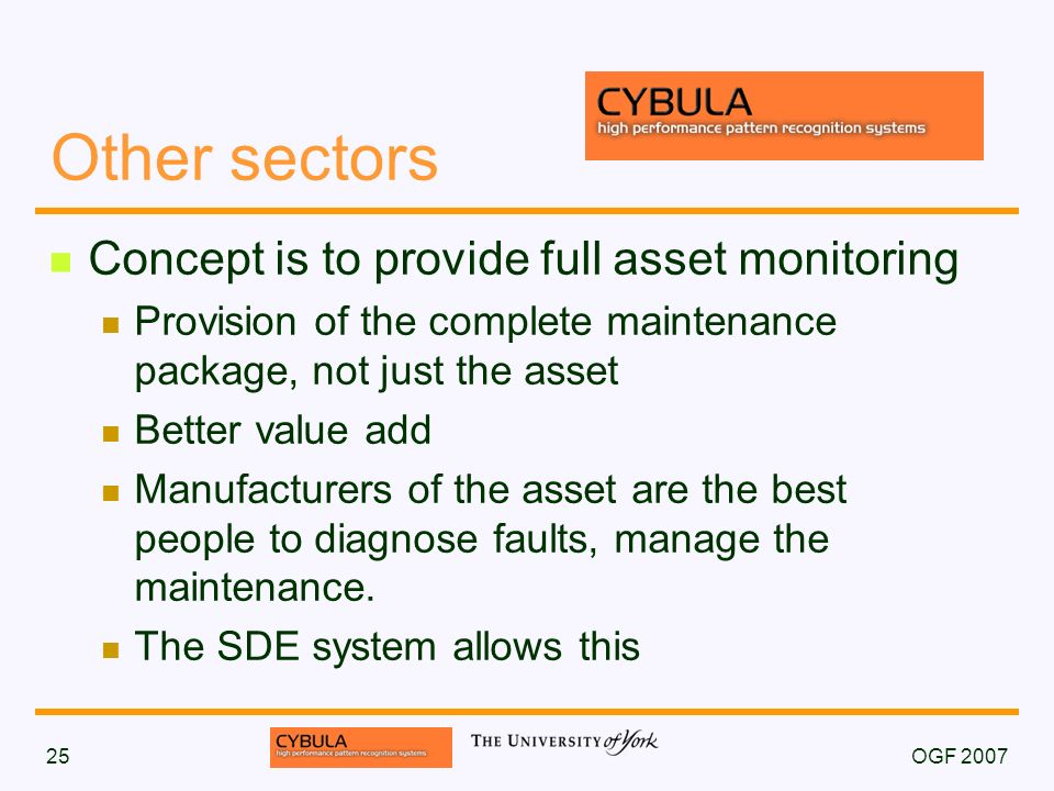OGF 200725 Other sectors Concept is to provide full asset monitoring Provision of the complete maintenance package, not just the asset Better value ad