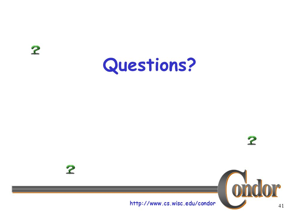 http://www.cs.wisc.edu/condor 41 Questions?