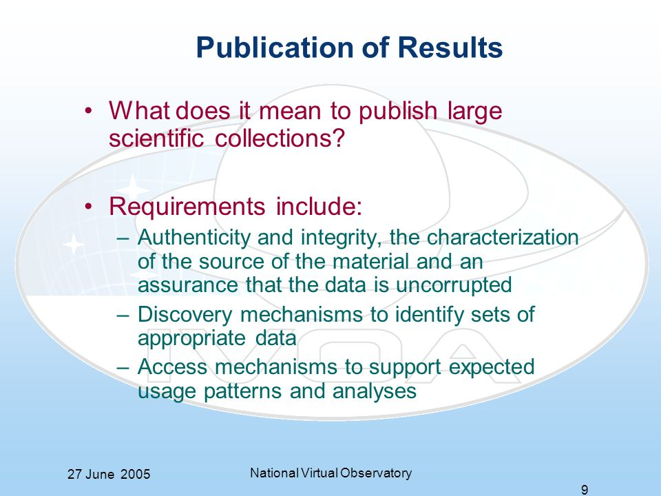27 June 2005 National Virtual Observatory 9 Publication of Results What does it mean to publish large scientific collections.