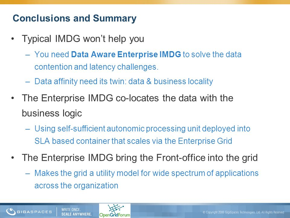 Conclusions and Summary Typical IMDG wont help you –You need Data Aware Enterprise IMDG to solve the data contention and latency challenges. –Data aff