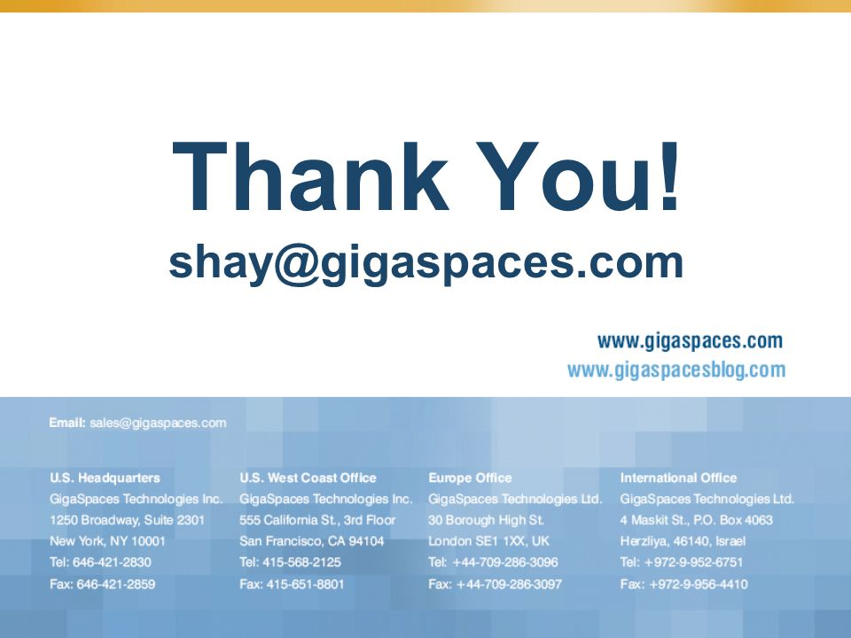 Thank You! shay@gigaspaces.com