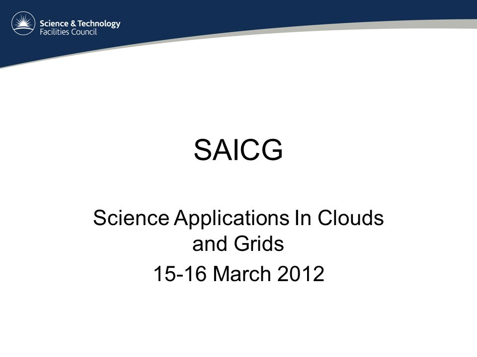 SAICG Science Applications In Clouds and Grids March 2012