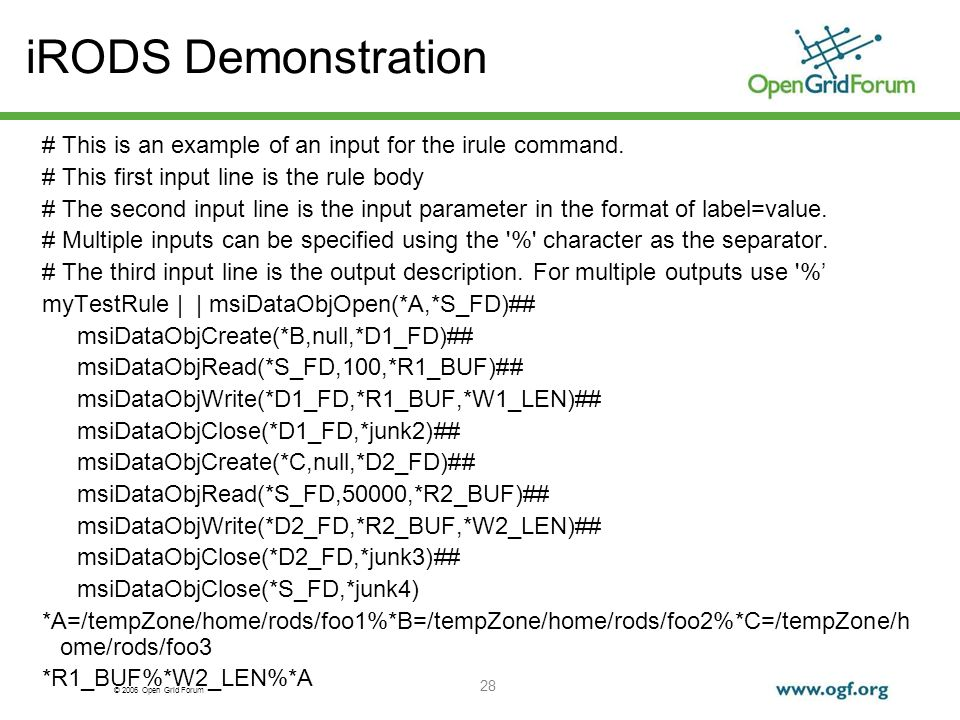 © 2006 Open Grid Forum 28 iRODS Demonstration # This is an example of an input for the irule command.