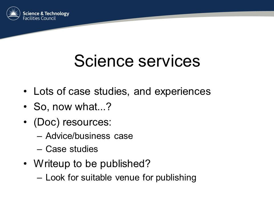Science services Lots of case studies, and experiences So, now what....