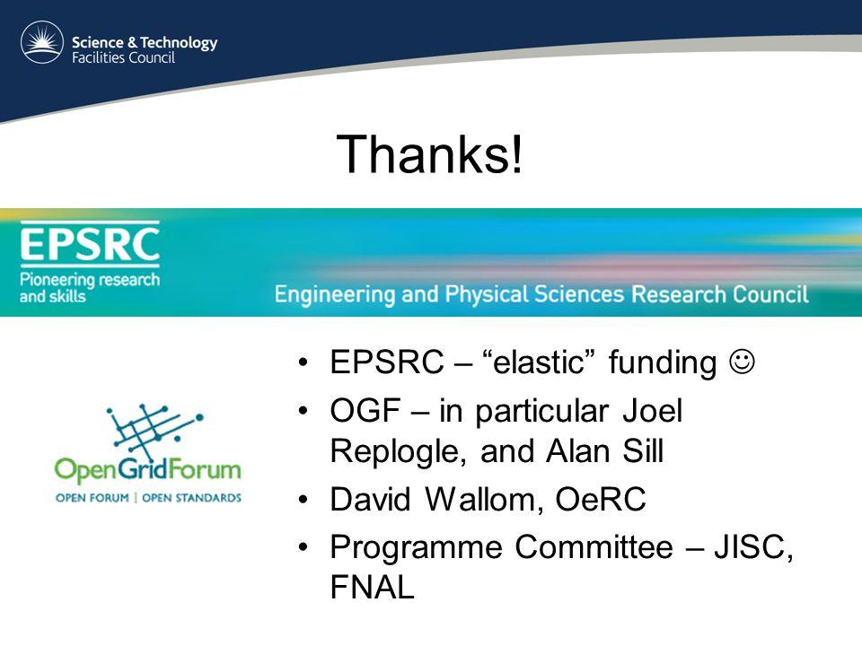 Thanks! EPSRC – elastic funding OGF – in particular Joel Replogle, and Alan Sill David Wallom, OeRC Programme Committee – JISC, FNAL