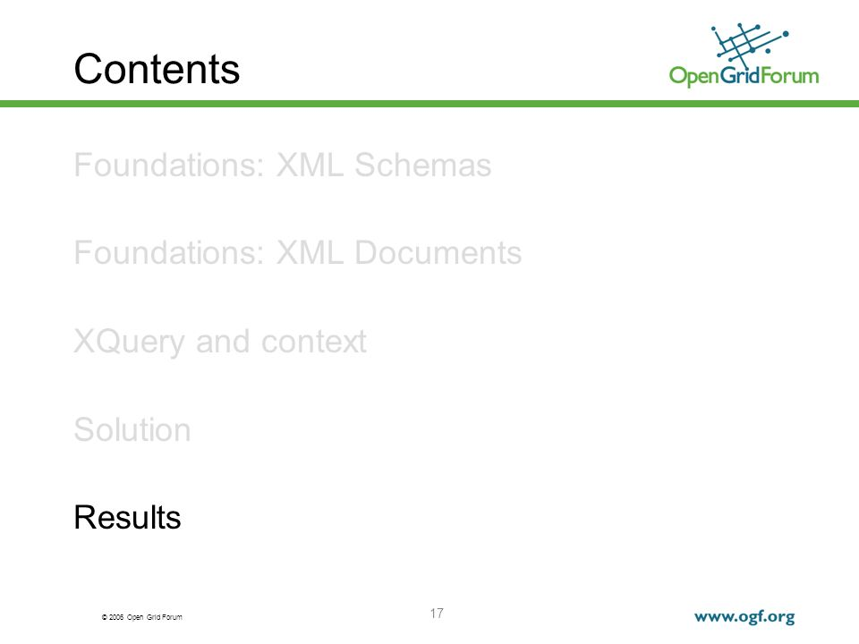 © 2006 Open Grid Forum 17 Contents Foundations: XML Schemas Foundations: XML Documents XQuery and context Solution Results
