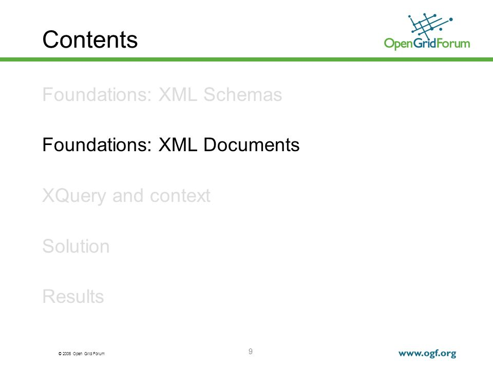 © 2006 Open Grid Forum 9 Contents Foundations: XML Schemas Foundations: XML Documents XQuery and context Solution Results