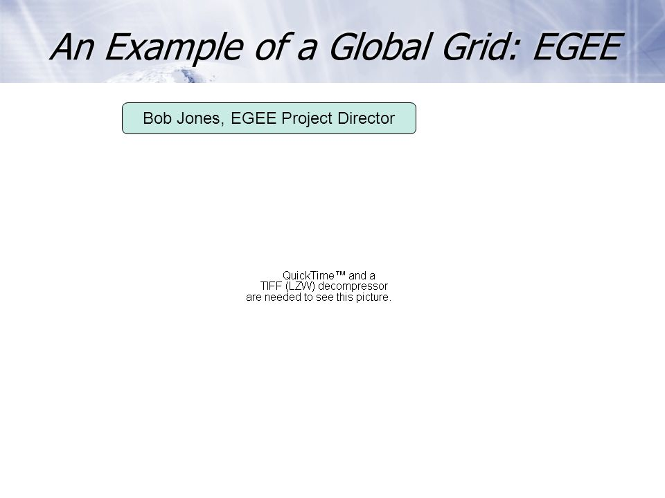 12 An Example of a Global Grid: EGEE Bob Jones, EGEE Project Director