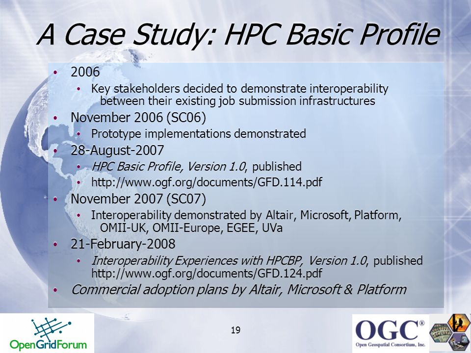 19 A Case Study: HPC Basic Profile 2006 Key stakeholders decided to demonstrate interoperability between their existing job submission infrastructures