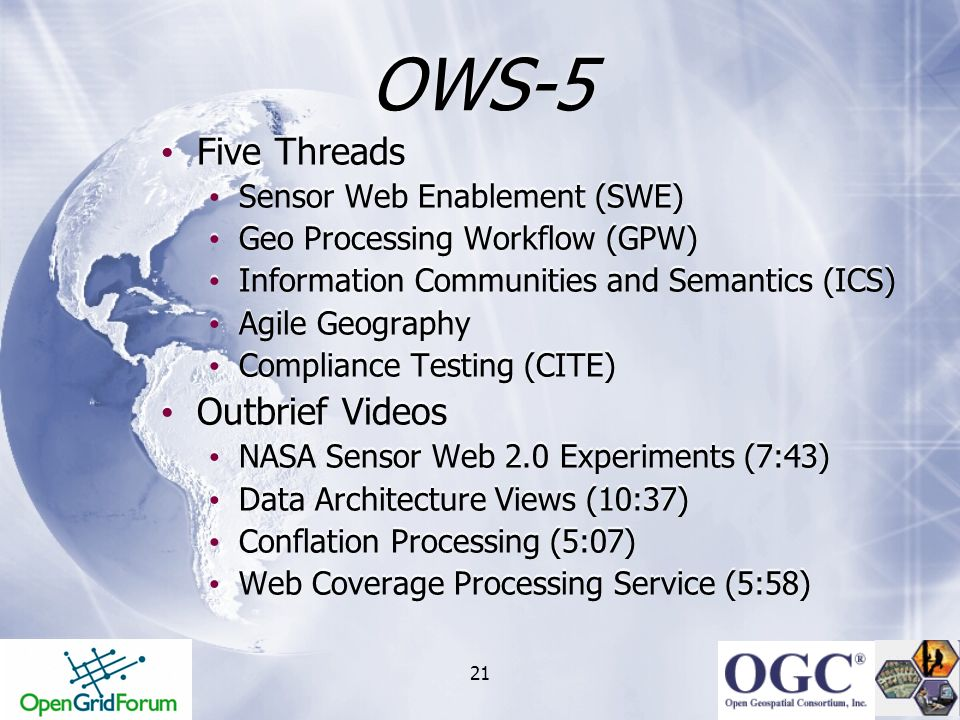 21 OWS-5 Five Threads Sensor Web Enablement (SWE) Geo Processing Workflow (GPW) Information Communities and Semantics (ICS) Agile Geography Compliance