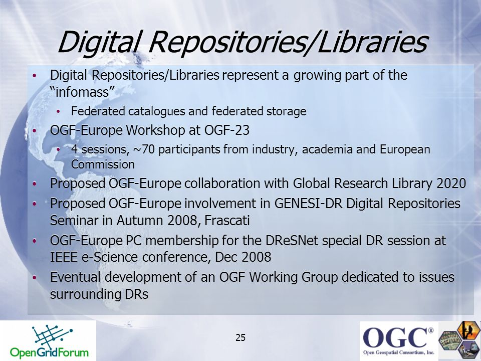 25 Digital Repositories/Libraries Digital Repositories/Libraries represent a growing part of the infomass Federated catalogues and federated storage O