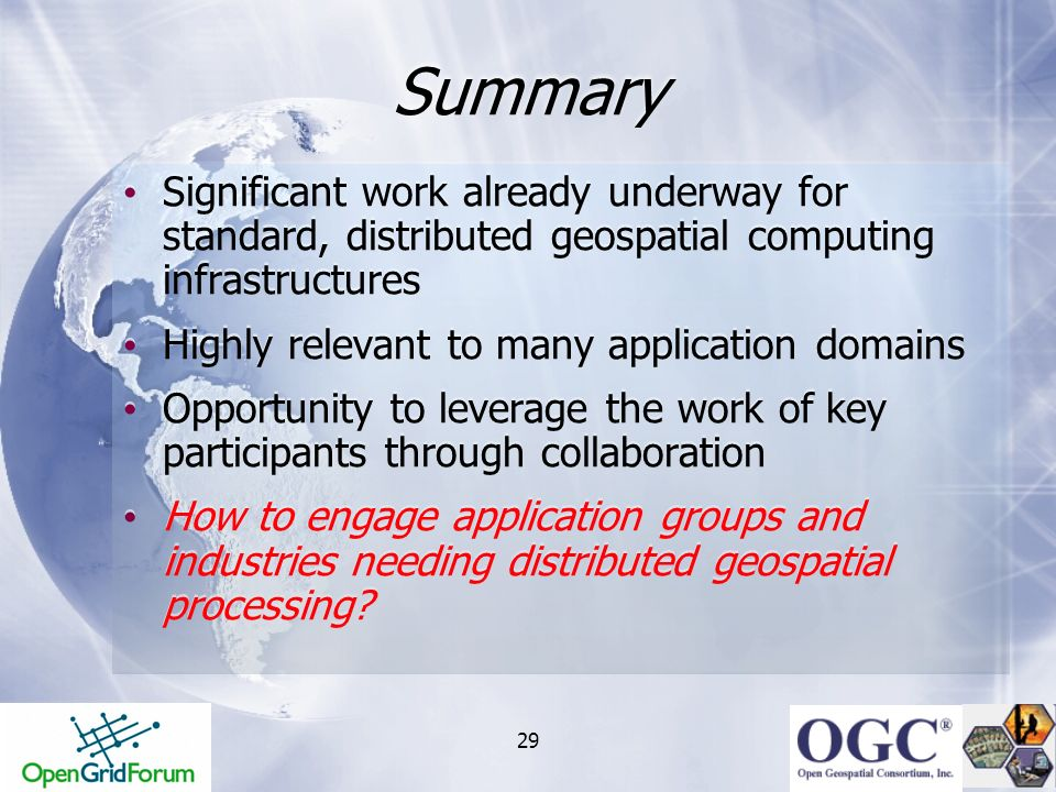 29 Summary Significant work already underway for standard, distributed geospatial computing infrastructures Highly relevant to many application domain