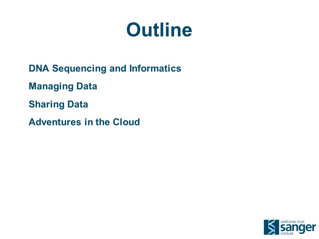 Outline DNA Sequencing and Informatics Managing Data Sharing Data Adventures in the Cloud