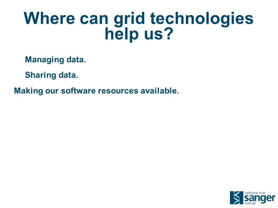 Where can grid technologies help us. Managing data.