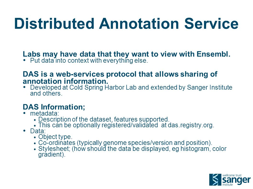 Distributed Annotation Service Labs may have data that they want to view with Ensembl.
